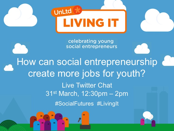 Putting social entrepreneurship on the agenda -- UnLtd's Living It campaign
